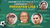 Saksikan perbincangan menarik CornerSix, Persiapan Liga 1 di Liputan6.com, Jumat (4/9/2020) pukul 10.00 WIB (Grafis, Trie Yasni)