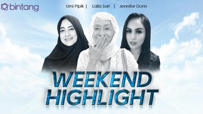 HL Weekend Highlight Umi Pipik, Laila Sari, Jennifer Dunn