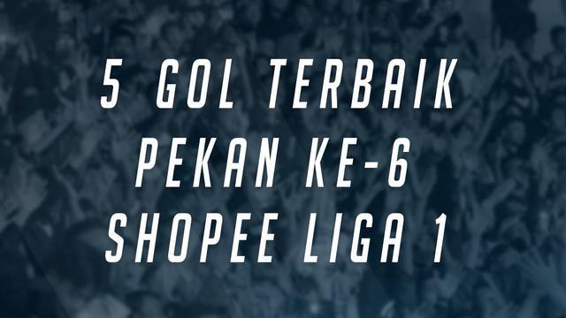 Berita video 5 gol terbaik Shopee Liga 1 2019 pekan ke-6. Ada siapa saja?