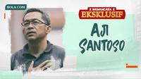 Wawancara Eksklusif -  Aji Santoso (Bola.com/Adreanus Titus)