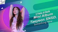 Yuk, intip 5 fakta di balik mini album Taeyeon SNSD yang bertajuk Something New. (Foto: Instagram/taeyeon_ss, Desain: Nurman Abdul Hakim/Bintang.com)