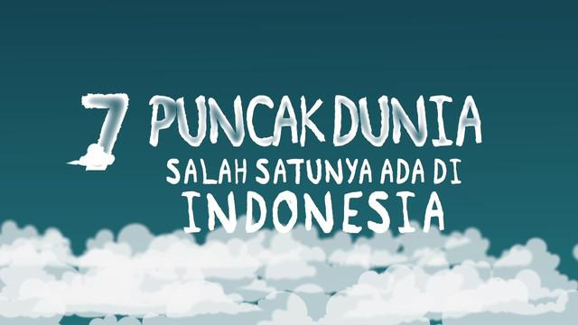 Tujuh puncak dunia merupakan gugusan gunung tertinggi berdasarkan lempeng benua. Salah satunya ada di Indonesia.