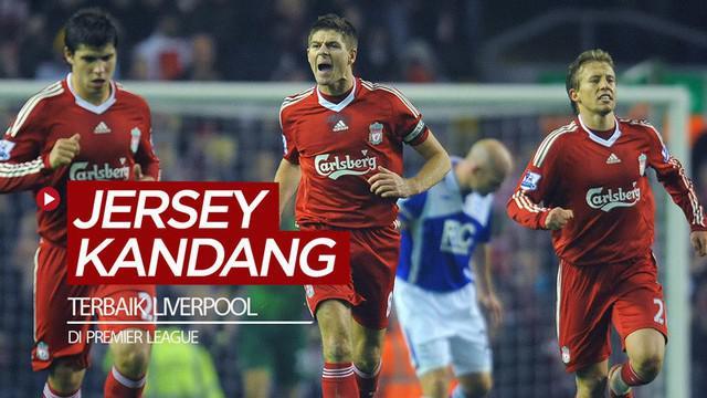 "Berita video beberapa jersey kandang Liverpool di Premier League yang masuk kategori ""terbaik""."