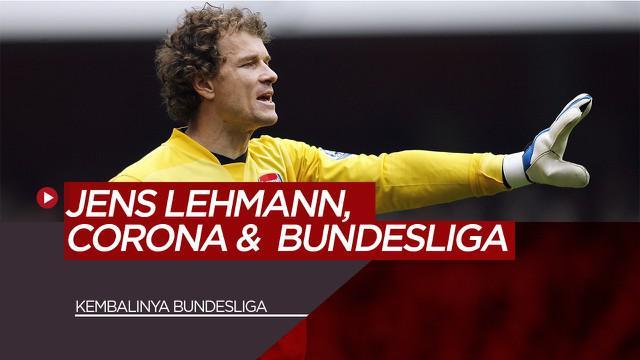 Berita Video tentang Mantan Kiper Arsenal, Jens Lehmann yang menjadi pusat perhatian atas gagasannya terhadap kembalinya bundesliga