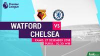 Jadwal Premier League 2018-2019 pekan ke-19, Watford vs Chelsea. (Bola.com/Dody Iryawan)