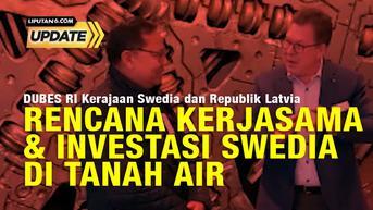 Liputan 6 Update: Rencana Kerjasama dan Investasi Swedia di Tanah Air