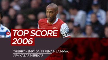 Thierry Henry, Ruud van Nistelrooy dan 8 pencetak gol terbanyak 2006, kemana mereka sekarang?
