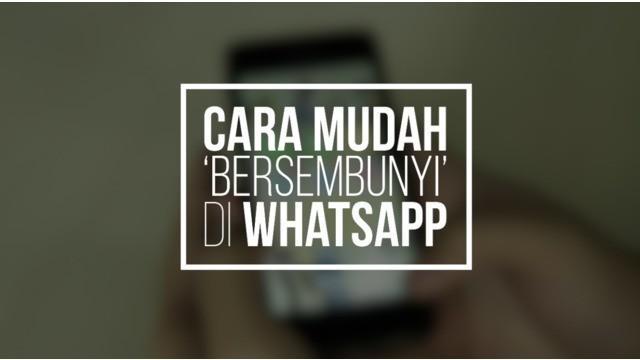 Berikut cara mudah agar Anda bisa bersembunyi di WhatsApp