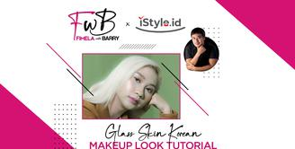 Fimela with Barry x iStyle | Glass Skin Korean Makeup Look Tutorial