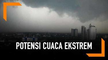 Potensi cuaca esktrem diperkirakan akan melanda sejumlah daerah di Indonesia.