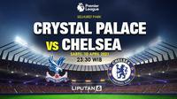 Prediksi Crystal Palace vs Chelsea di Liga Inggris. (foto: Liputan6.com/Triyasni)