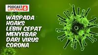 PODCAST: Waspada Hoaks Lebih Cepat Menyebar dari Virus Corona. (Liputan6.com/Abdillah)