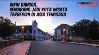 PODCAST: Bikin Bangga, Semarang Jadi Kota Wisata Terbersih di Asia Tenggara