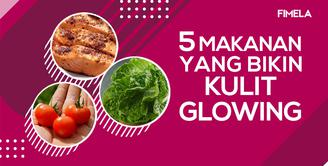 5 Makanan Ini Bikin Kulit Glowing Alami