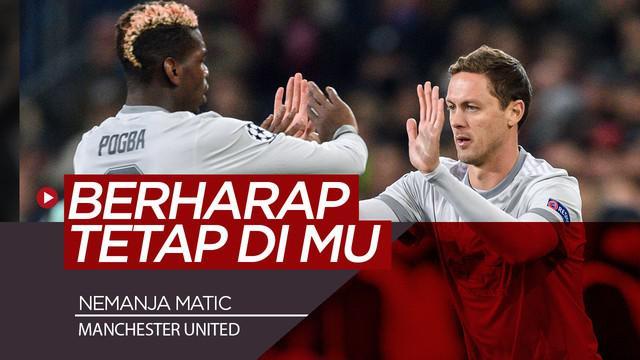 Berita Video Nemanja Matic Berharap Pogba Tetap Bertahan di Manchester United