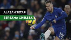 Apakah alasan yang membuat Eden Hazard harus tetap bersam Chelsea?