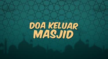 Kumpulan doa Ramadan kali ini bacaan doa yang dibaca ketika kita akan keluar masjid.