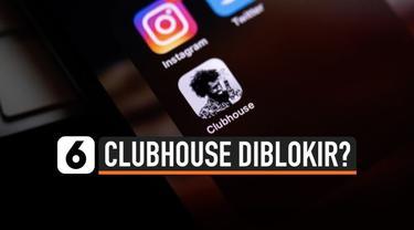 Kementerian Komunikasi dan Informatika RI menyebut aplikasi media sosial berbasis audio Clubhouse bisa saja diblokir. Hal ini karena Clubhouse belum mendaftarkan diri di Indonesia.
