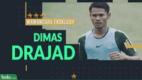 Wawancara Eksklusif Dimas Drajad (Bola.com/Adreanus Titus)